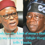 Nobody has the kind of money that can buy my conscience, Odigie-Oyegun tells Tinubu
